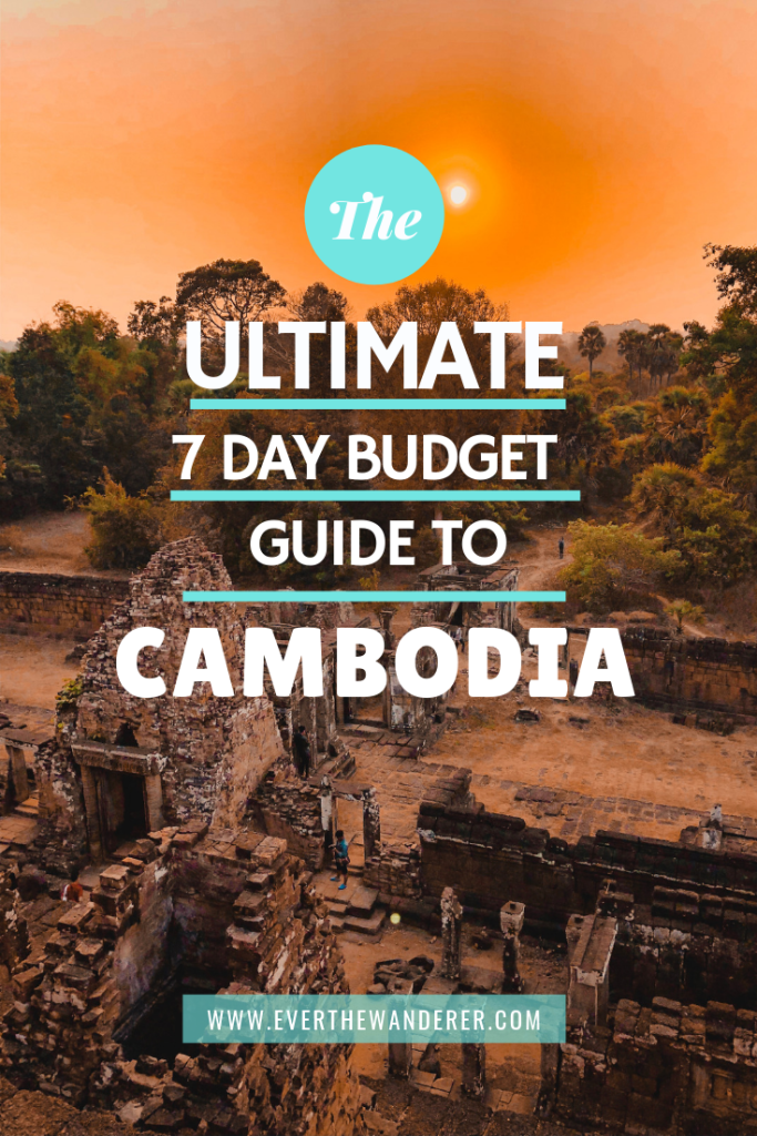 The Ultimate 7 Day Budget Guide to Cambodia