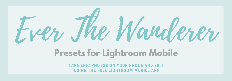 Ever The Wanderer Presets for Lightroom Mobile